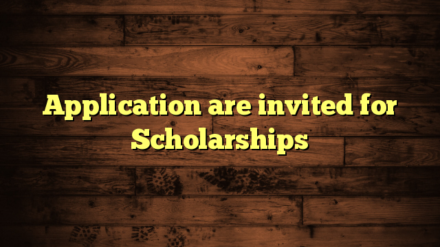Application are invited for Scholarships