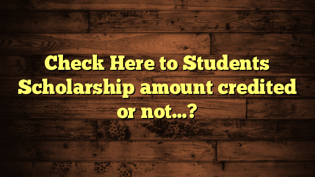 Check Here to Students Scholarship amount credited or not…?