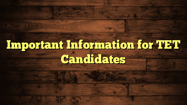 Important Information for TET Candidates