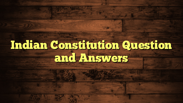 Indian Constitution Question and Answers