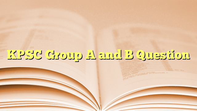 KPSC Group A and B Question