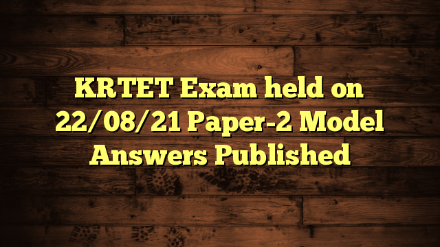 KRTET Exam held on 22/08/21 Paper-2 Model Answers Published