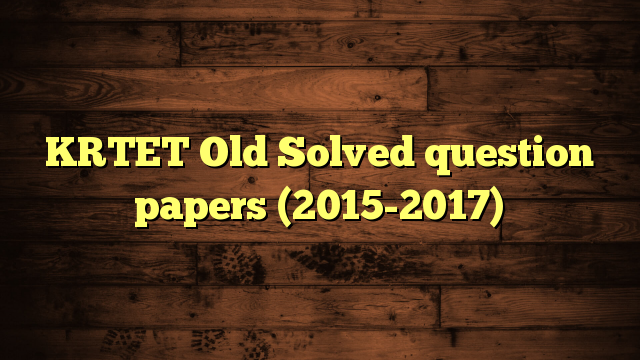 KRTET Old Solved question papers (2015-2017)
