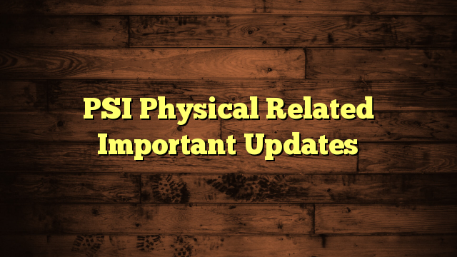 PSI Physical Related Important Updates