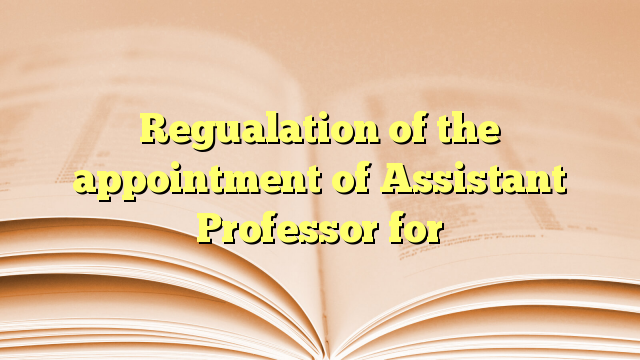 Regualation of the appointment of Assistant Professor for