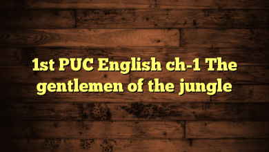 1st PUC English ch-1 The gentlemen of the jungle