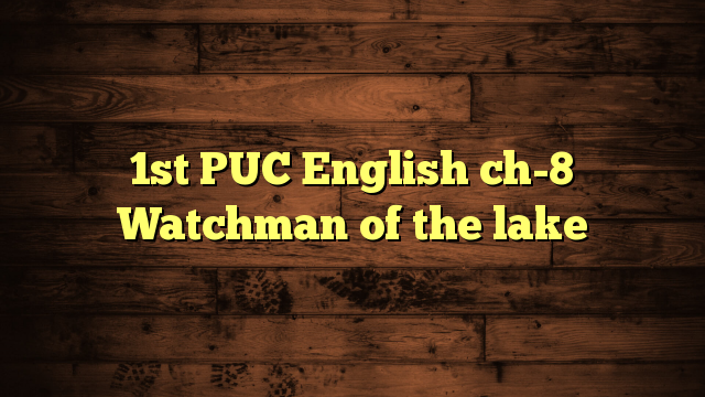 1st PUC English ch-8 Watchman of the lake