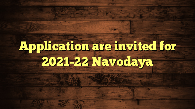 Application are invited for 2021-22 Navodaya