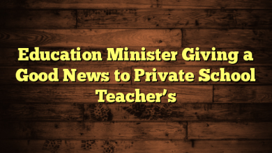 Education Minister Giving a Good News to Private School Teacher's