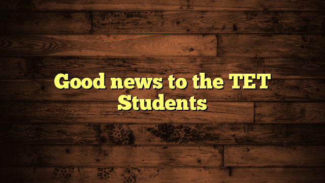Good news to the TET Students