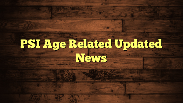 PSI Age Related Updated News