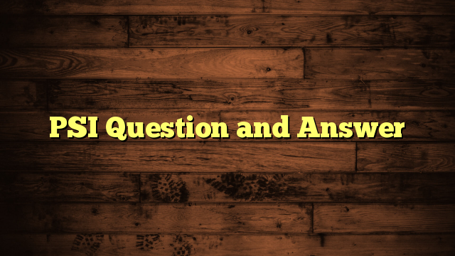PSI Question and Answer