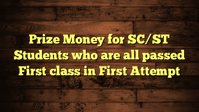 Prize Money for SC/ST Students who are all passed First class in First Attempt