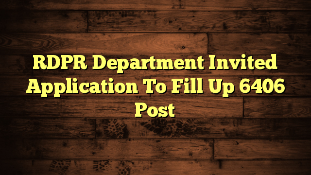RDPR Department Invited Application To Fill Up 6406 Post