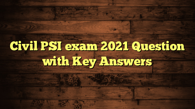 Civil PSI exam 2021 Question with Key Answers