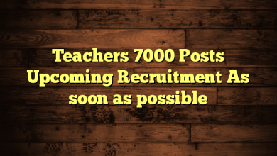 Teachers 7000 Posts Upcoming Recruitment As soon as possible
